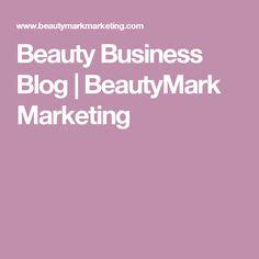 Beauty Business Blog   BeautyMark Marketing