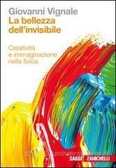 La bellezza dell'invisibile. Creatività e immaginazione nella fisica