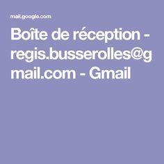 Boîte de réception - regis.busserolles@gmail.com - Gmail