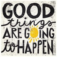 Good thing are going to happen ! #positivity