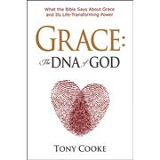 Grace, The DNA of GOD: What the Bible Says About Gods Grace and its Life-Transforming Power