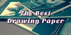 The Best Drawing Papers and Pads to use for Graphite / Charcoal / Pen & Ink / Colored Pencil  http://helloartsy.com/best-drawing-paper/