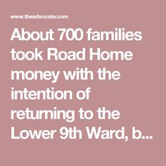 About 700 families took Road Home money with the intention of returning to the Lower 9th Ward, but that money was not enough to cover the cost of rebuilding, Sheehan said. Those families need help, averaging about $40,000, to close that gap — something the city should step up to assist with, Sheehan said.