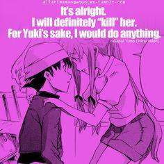 "It's alright. I will definitely ""kill"" her. For Yuki's sake, I would do anything. ~Gasai Yuno (Mirai Nikki)"