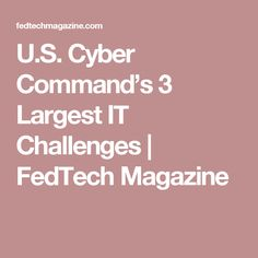 The command's CIO says that integration between branches and commands, the speed of cybersecurity acquisitions and proper analysis are key concerns.