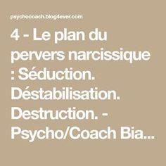 4 - Le plan du pervers narcissique : Séduction. Déstabilisation. Destruction. - Psycho/Coach Biarritz