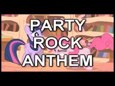 OMG. Clearly I have watched too many episodes of this show, but this is really awesome!  Party Rock Anthem PMV : My Little Pony