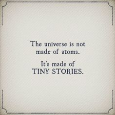 The universe is not made of atoms. It's made of tiny stories.