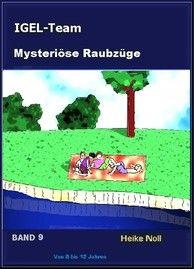 IGEL-Team Band 9 Mysteriöse Raubzüge http://igelteam.jimdo.com/ebooks-kinderbücher