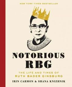 Notorious RBG: the Life and Times of Ruth Bader Ginsburg, by Irin Carmon & Shana Knizhnik; New York Magazine, 11/12/15; Book TV, 12/12/15; O, the Oprah Magazine, January 2016