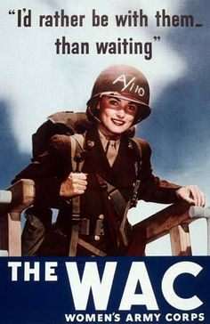 """""""I'd rather be with them...than waiting""""...WWII recruitment poster for WAC."""
