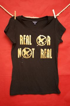 """""""Real or Not Real"""" Hunger Games shirt"""