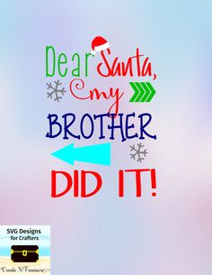 Dear Santa, my Brother Did It! Holiday cutting file for Silhouette cameo or Cricut design space. Xmas humor shirt decal for vinyl by CreateNTreasure on Etsy Christmas Shirts For Kids, Christmas Vinyl, Christmas Messages, Christmas Quotes, Kids Christmas, Xmas, Christmas 2017, Christmas Decor, Cricut Air 2