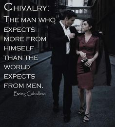 Chivalry: The man who expects more from himself than the world expects from men. Is #Chivalry #Sexist?