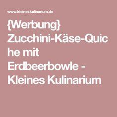 {Werbung} Zucchini-Käse-Quiche mit Erdbeerbowle - Kleines Kulinarium
