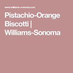 Pistachio-Orange Biscotti | Williams-Sonoma