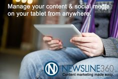 Manage your content & social media from your tablet. It's easy with #NEWSLINE360™, #content-marketing platform for #brand-journalism & #public-relations.  -