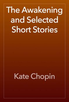 The Awakening and Selected Short Stories - Kate Chopin | Fiction...: The Awakening and Selected Short Stories - Kate… #FictionampLiterature