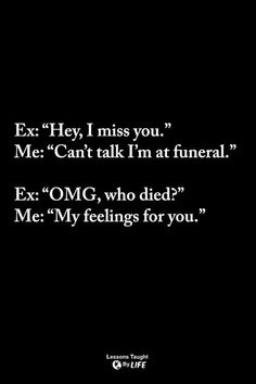 Ideas Funny Quotes About Exes Hilarious Sad Sassy Quotes, Sarcastic Quotes, Savage Quotes Bitchy, Reality Quotes, Mood Quotes, Funny Quotes About Exes, Lessons Taught By Life, Life Lessons, Single Humor