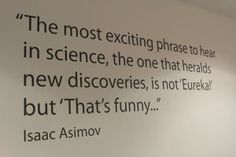 Isaac Asimov- Eureka wall quote National Science Learning Centre. York .