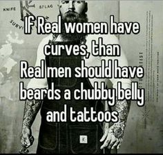 """kellfire: """"grin-n-sin: """"Yeah """" I do love chub on a man's belly……and some tattoos are nice but not always necessary neither is a beard….but I loooove me some fluffy man! Hehe """" Real women have curves, and real women are. Bearded Man Quotes, Beard Quotes, Men Quotes, Bearded Men, Words Quotes, Funny Quotes, Sayings, Bearded Tattooed Men, I Love Beards"""