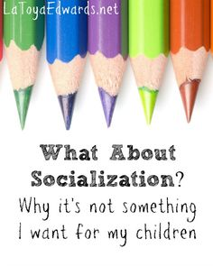 Many people ask about socialization when they learn we homeschool our children. Come read more about why it's not something that I want for my children and how they are learning important social skills