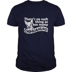 Theres No Such Things As Too Many Chihuahuas Great Gift For Any Chihuahua Lover T-Shirts, Hoodies, Sweaters