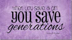 """When you save a girl you save generations!"""