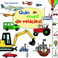 MAIG-2014. Yago Kawamura. Quin munt de vehicles! I Tecnologia. http://elmeuargus.biblioteques.gencat.cat/search~S43*cat/?searchtype=X&searcharg=quin+munt+de+vehicles&searchscope=43&sortdropdown=-&SORT=DZ&extended=0&SUBMIT=Cerca&searchlimits=&searchorigarg=Xa+l