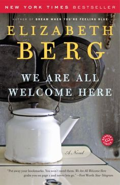 We Are All Welcome Here by Elizabeth Berg. Just finished this for book club. VERY good!!