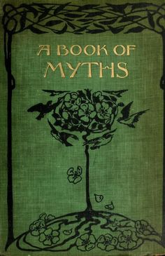 Decorative cover of 'A Book of Myths' by Jean Lang with illustrations by Helen Stratton. Published by G.P. Putnam's Sons, New York 1915