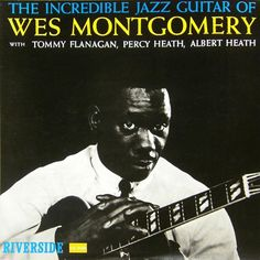 """Wes Montgomery """"The Incredible Jazz Guitar Of Wes Montgomery"""" (1960)"""