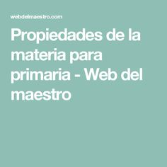 Propiedades de la materia para primaria - Web del maestro Properties Of Matter