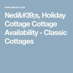Ned's, Holiday Cottage Cottage Availability - Classic Cottages