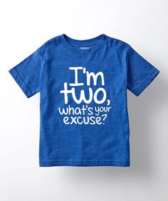 Look what I found on #zulily! Royal Blue 'I'm Two, Whats Your Excuse?' Tee - Toddler & Boys #zulilyfinds