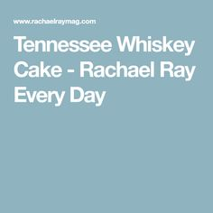 Tennessee Whiskey Cake - Rachael Ray Every Day