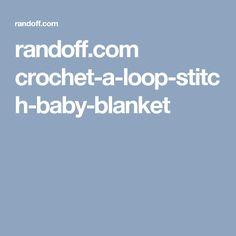 randoff.com crochet-a-loop-stitch-baby-blanket