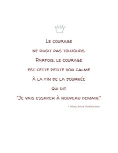 "Courage does not always roar. Sometimes courage is a quiet voice at the end of a full day that says ""I'll try again tomorrow. French Words, French Quotes, Words Quotes, Me Quotes, Sayings, More Than Words, Some Words, Quote Citation, Citation Courage"