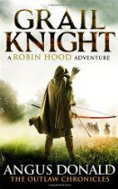 Grail Knight (Outlaw Chronicles) By Angus Donald - A home burned  When past crimes resurface, Sir Alan Dale, loyal lieutenant of the Earl of Locksley - better known as the murderous thief Robin Hood - faces terrible vengeance at the hands of those that he and his master have wronged.   A family threatened  With his beloved wife on her deathbed, Sir Alan must seek salvation