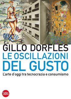 """""""Le oscillazioni del gusto. L'arte d'oggi tra tecnocrazia e consumismo"""" di Gillo Dorfles https://itunes.apple.com/it/book/le-oscillazioni-del-gusto/id900389066?mt=11"""