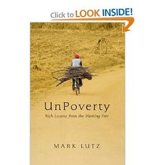 UnPoverty: Rich Lessons from the Working Poor    Informative book on the micro-enterprise movement. I appreciated the anecdotal pieces that served as evidence for how influential small loans have been in the developing world. It also painted impoverished individuals in a more positive light (determined, hard-working, resourceful and generous). This is a must read.