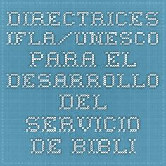 Directrices IFLA/UNESCO para el desarrollo  del servicio de bibliotecas públicas