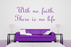 With no faith, There is no life. All our wall stickers/decals are available in a great range of sizes and colours - and can be personalised to be truly custom. Dining Room Walls, Living Room Decor, Wall Stickers, Decals, Kitchens And Bedrooms, Custom Design, Range, Faith, Quote