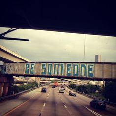 Positive graffiti in Houston (I-45 southbound, just north of downtown)