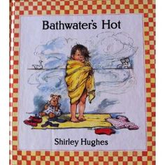 Bathwater's Hot (Nursery collection), by Shirley Hughes