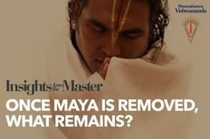 The Removal of Maya (Illusion) - Insights from the Master