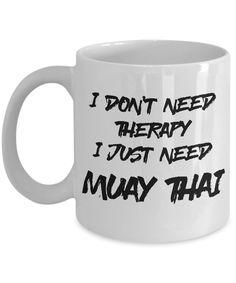 "Best ""I Don't Need Therapy, I Need Muay Thai"" Mug - White Ceramic Martial Arts Mug - 11oz or 15 oz Coffee Cup - Muay Thai Cocoa, Tea, Chocolate Mug"