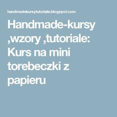 Handmade-kursy ,wzory ,tutoriale: Kurs na mini torebeczki z papieru