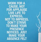 Work for a Cause, Nor for Applause text decal
