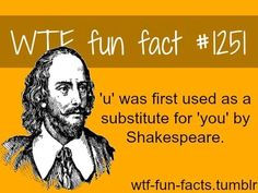 #1251 - 'u' was first used as a substitute for 'you' by Shakespeare